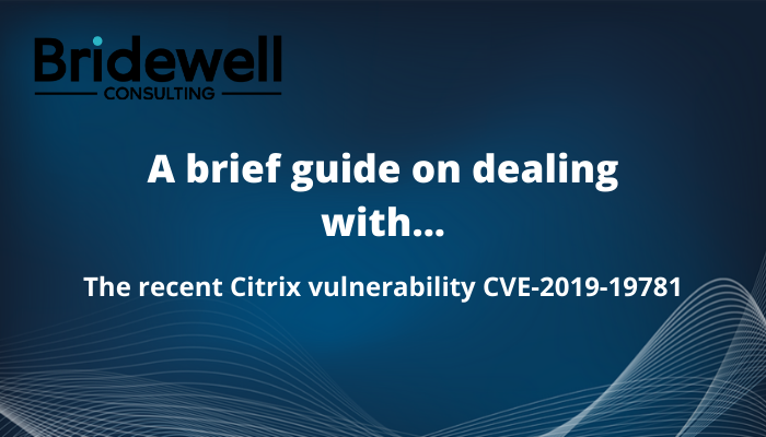 A Brief Guide On Dealing With The Recent Citrix Vulnerability CVE-2019-19781
