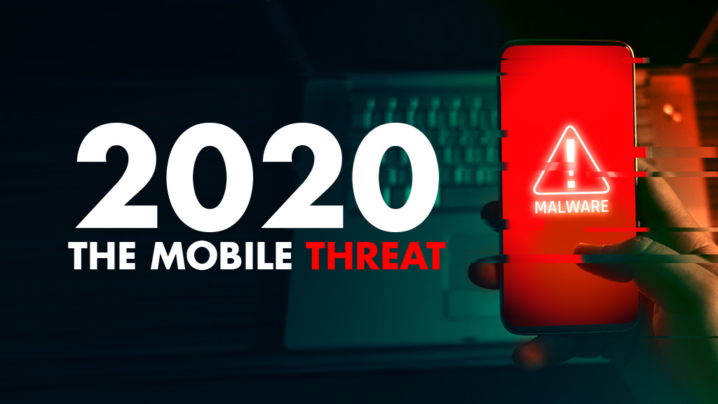 2020 The Mobile Threat