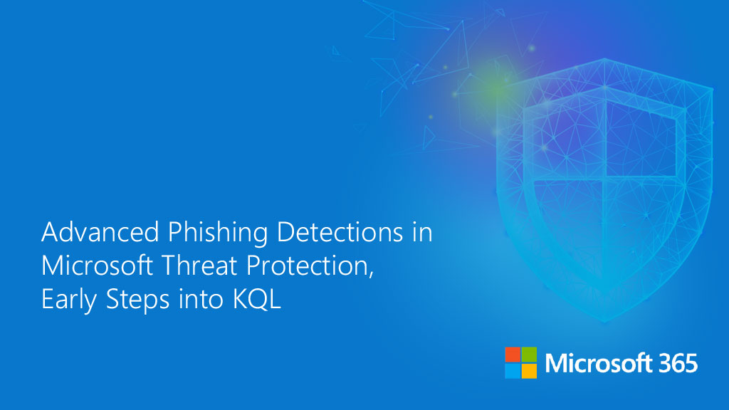 Advanced Phishing Detections in Microsoft Threat Protection, Early Steps into KQL