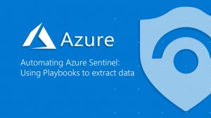 Automating Azure Sentinel: Using Playbooks to extract data