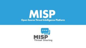 MISP – Open Source Threat Intelligence Platform