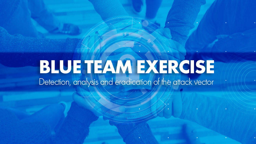 Blue Team Exercise: detection, analysis and eradication of the attack vector