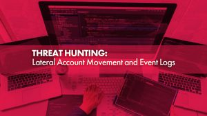 Threat Hunting: Lateral Account Movement and Event Logs