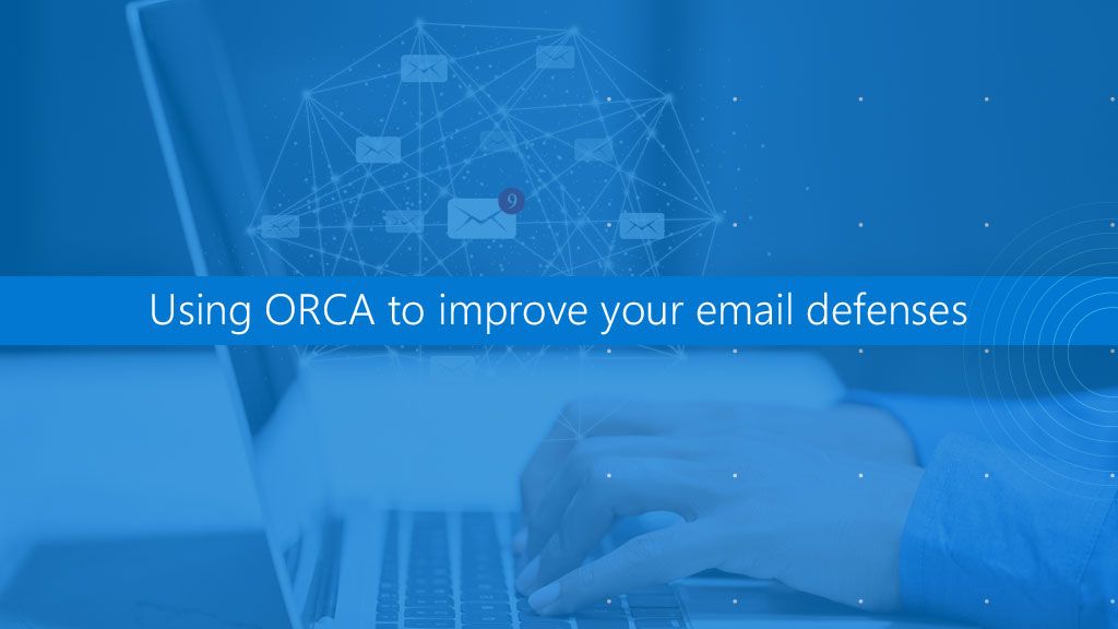 Using ORCA to improve your email defences