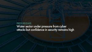 Water sector under pressure from cyber attacks but confidence in security remains high