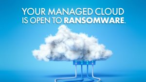 Your Managed Cloud is open to ransomware.