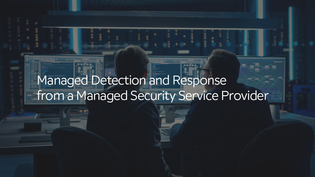 Managed Detection and Response from a Managed Security Service Provider