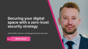 Securing your digital space with a zero-trust security strategy