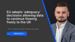 EU Adopts 'Adequacy' decision allowing data to continue flowing freely to the UK