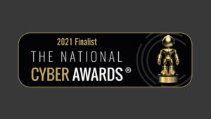 The National Cyber Awards 2021 – The Cyber Business of the Year – Finalist.